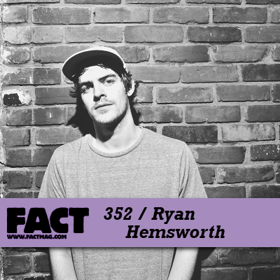 Ryan Hemsworth - FACT Mix 352