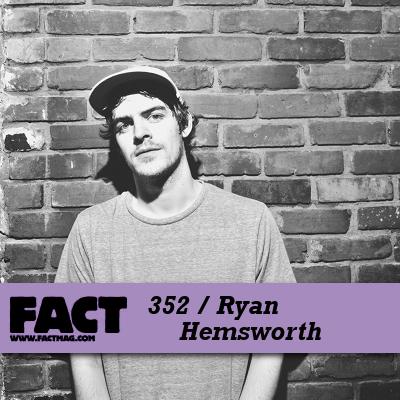 Ryan Hemsworth - FACT Mix 352