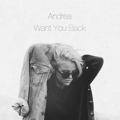 Andrea - Want You Back