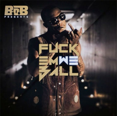 B.o.B – F*ck 'Em We Ball (Mixtape)