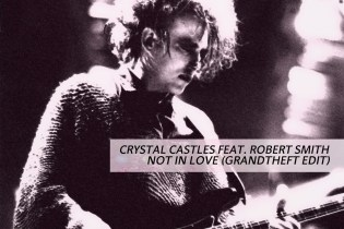Crystal Castles featuring Robert Smith – Not In Love (Grandtheft Edit)