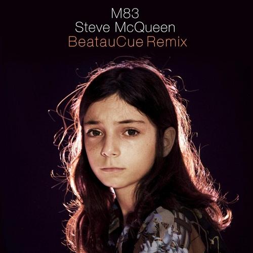 M83 – Steve McQueen (BeatauCue Remix)