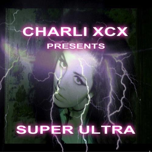 Charli XCX - Super Ultra (Mixtape)