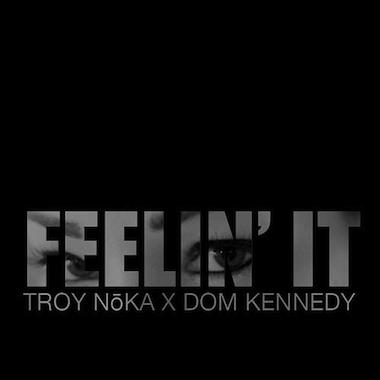 Troy NōKA featuring Dom Kennedy – Feelin' It