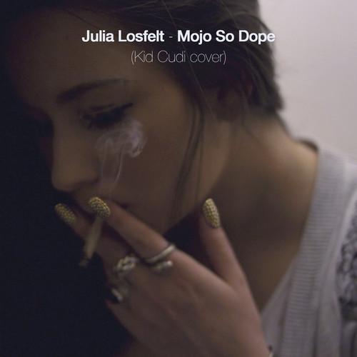 Julia Losfelt - Mojo So Dope (KiD CuDi Cover)