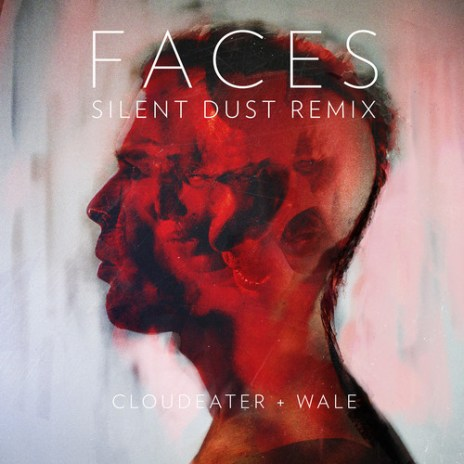 Cloudeater featuring Wale – Faces (Silent Dust Remix)