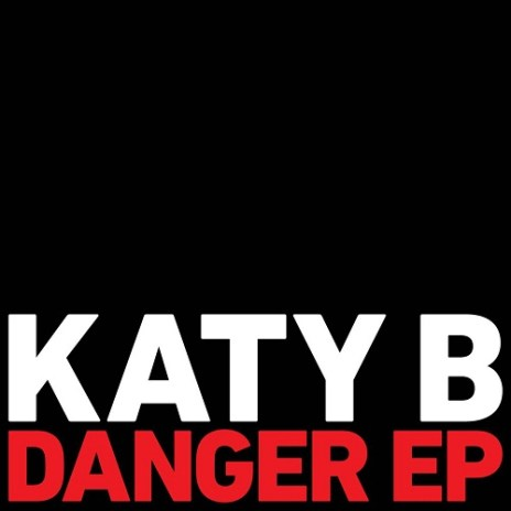 Katy B featuring Jessie Ware, Diplo, Jacques Greene, Iggy Azaelea & More - Danger (EP)
