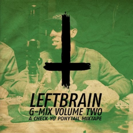 HYPETRAK Premiere: Left Brain - G-Mix Volume 2 (A Check Yo' Ponytail Mixtape)
