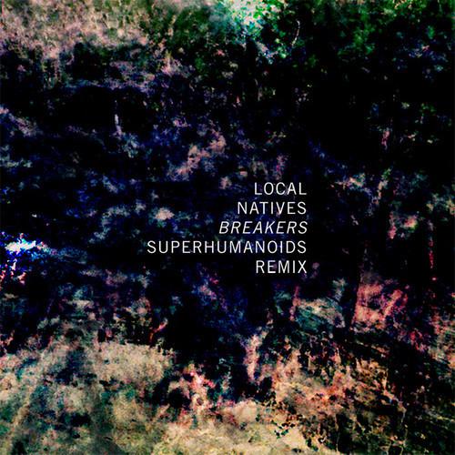Local Natives - Breakers (Superhumanoids Remix)