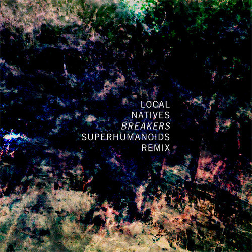 Local Natives - Breakers (Superhumanoids Remix)