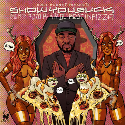 ShowYouSuck – One Man Pizza Party 3: Rest In Pizza (Mixtape)