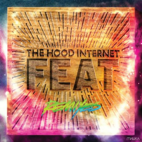 The Hood Internet - Feat Remixes (Free Album)