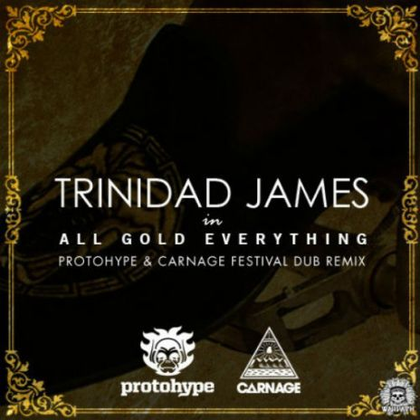 Trinidad James – All Gold Everything (Protohype & Carnage Festival Dub Remix)
