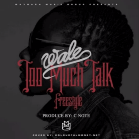 Wale - Too Much Talk