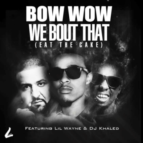 Bow Wow featuring Lil Wayne & DJ Khaled - We Bout That (Eat The Cake)