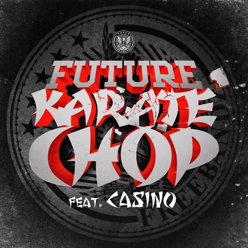 Future featuring Casino - Karate Chop