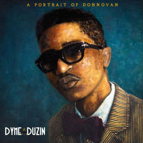 HYPETRAK Premiere: DyMe-A-DuZiN – A Portrait of Donnovan (Mixtape)