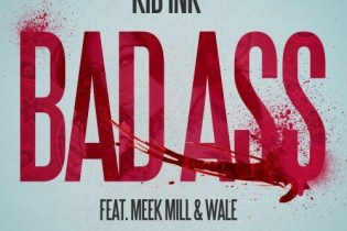 Kid Ink featuring Wale & Meek Mill – Bad Ass