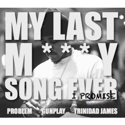 Problem featuring Gunplay & Trinidad Jame$ – My Last Molly Song Ever, I Promise