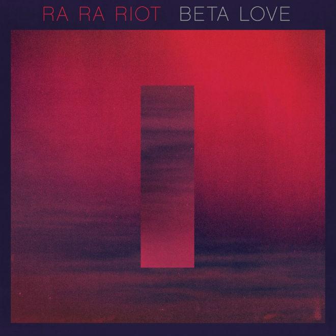 Ra Ra Riot – Beta Love