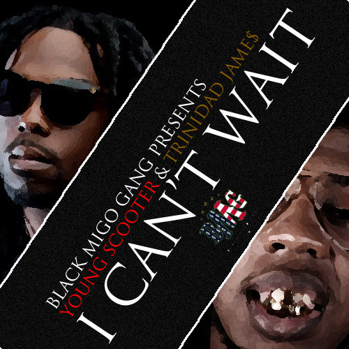 Young Scooter featuring Trinidad Jame$ - I Can't Wait