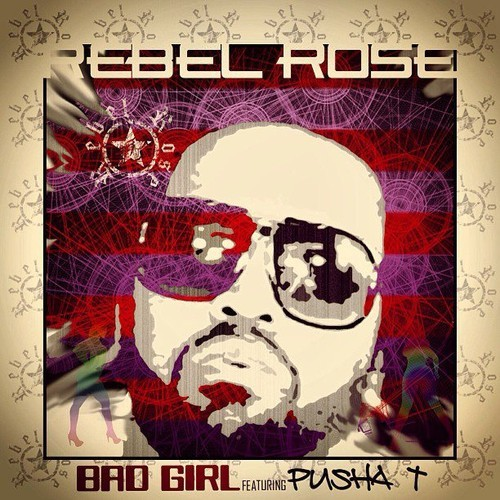 Rebel Rose featuring Pusha T - Bad Girl