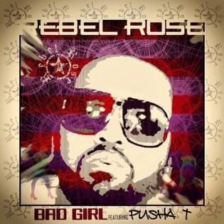 Rebel Rose featuring Pusha T - Bad Girl