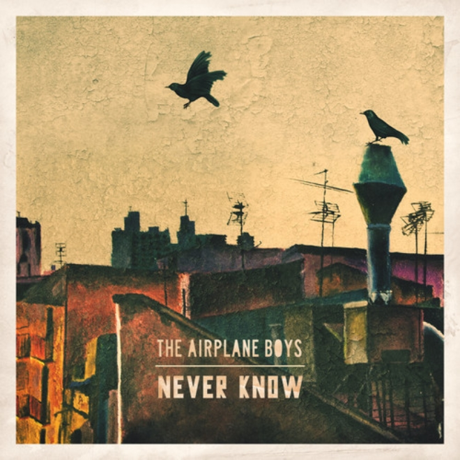 The Airplane Boys – Never Know