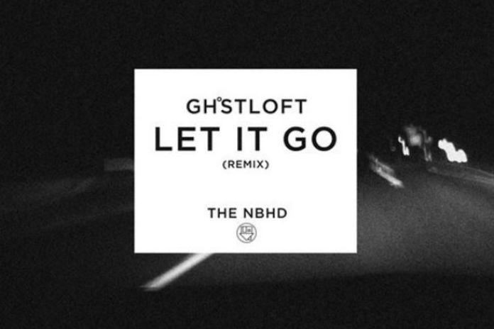 The Neighbourhood - Let It Go (Ghost Loft Remix)