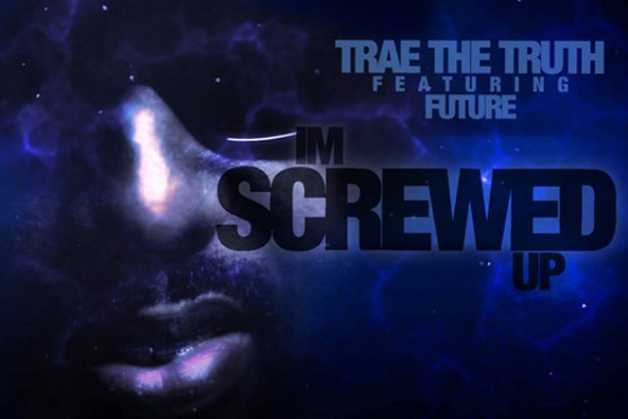 Trae Tha Truth featuring Future - I'm Screwed Up