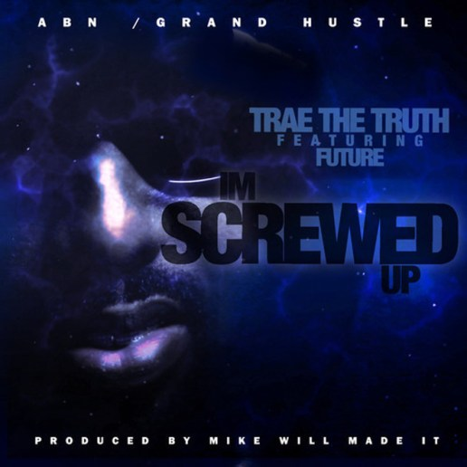 Trae Tha Truth featuring Future - I'm Screwed Up