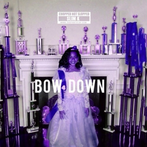 Beyonce x Slim K – Bow Down/I Been On (Chopped Not Slopped)