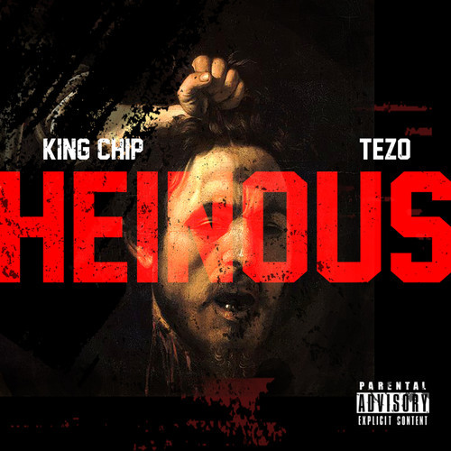 King Chip featuring Tezo - Heinous