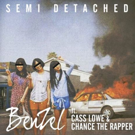 BenZel featuring Cass Lowe & Chance the Rapper - Semi Detached