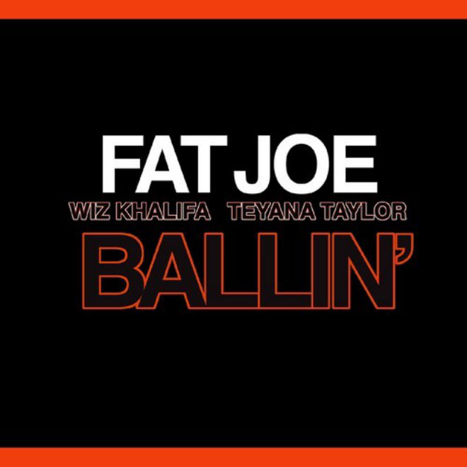 Fat Joe featuring Wiz Khalifa & Teyana Taylor - Ballin'