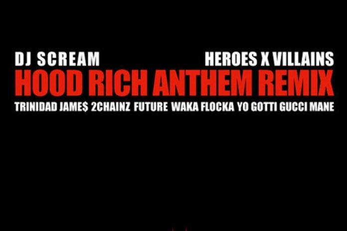 DJ Scream ft. Trinidad Jame$, 2Chainz, Future, Waka Flocka, Yo Gotti & Gucci Mane - Hood Rich Anthem (Heroes x Villains Remix)
