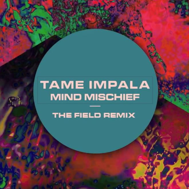 Tame Impala - Mind Mischief (The Field Remix)