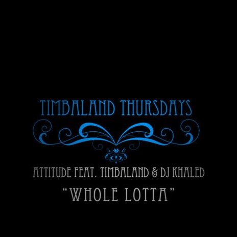 Attitude featuring Timbaland & DJ Khaled - Whole Lotta
