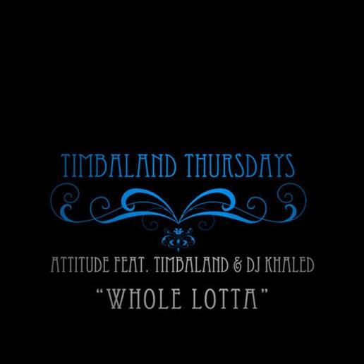 Attitude featuring Timbaland & DJ Khaled - Whole Lotta