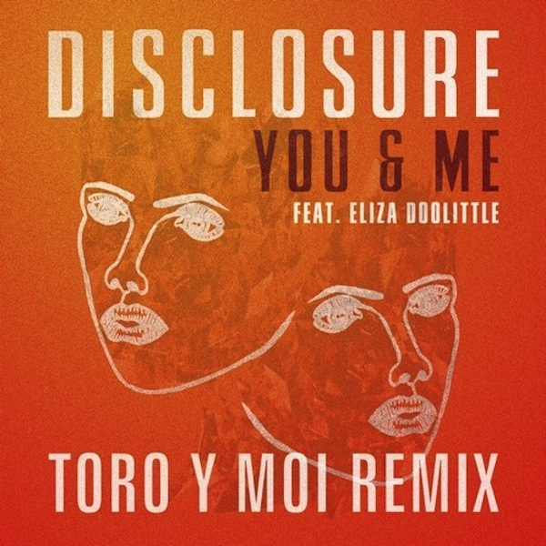 Disclosure featuring Eliza Doolittle - You & Me  (Toro Y Moi Remix)
