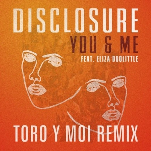 Disclosure featuring Eliza Doolittle - You & Me  (Toro Y Moi Remix)