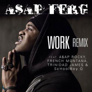 A$AP Ferg featuring A$AP Rocky, French Montana, Trinidad Jame$ & ScHoolboy Q – Work (Remix) [Artwork]