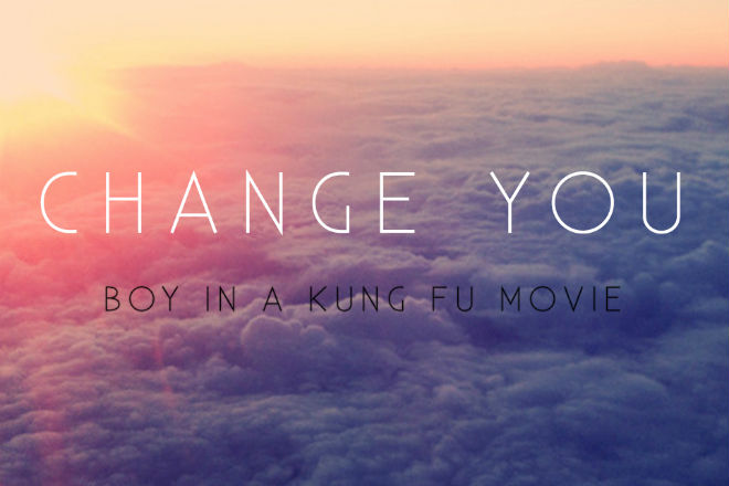 Boy In A Kung Fu Movie - Change You