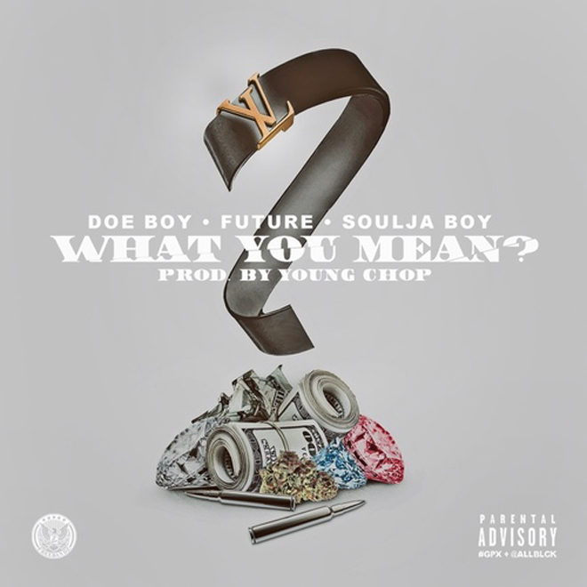 Doe Boy featuring Future & Soulja Boy – What You Mean (Produced by Young Chop)