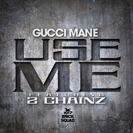 Gucci Mane featuring 2 Chainz – Use Me