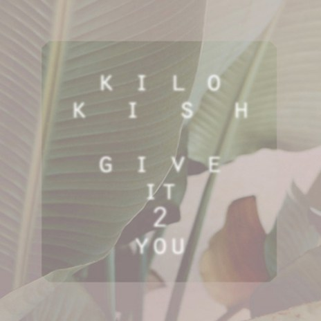 Kilo Kish - Give It 2 You