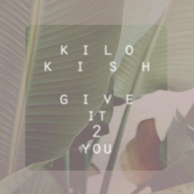 Kilo Kish - Give It 2 You
