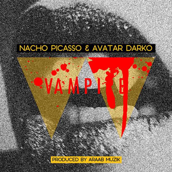 Nacho Picasso & Avatar Darko – Vampire (Produced by araabMUZIK)