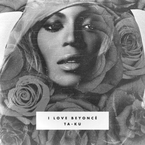 Ta-ku - I Love Beyoncé