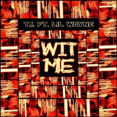 T.I. featuring Lil Wayne – Wit Me